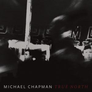 True North / Michael Chapman | Chapman, Michael (1941-....)